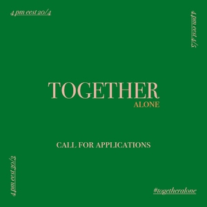 TOGETHER ALONE — OPEN CALL